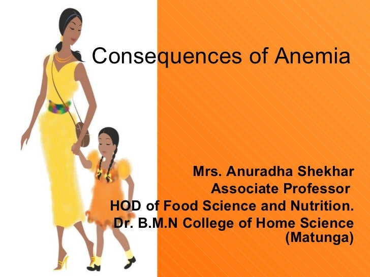 Consequences of Anemia            Mrs. Anuradha Shekhar               Associate Professor HOD of Food Science and Nutritio...