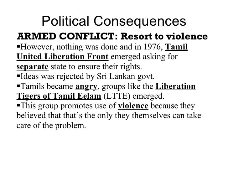 Political Consequences <ul><li>ARMED CONFLICT: Resort to violence </li></ul><ul><li>However, nothing was done and in 1976,...