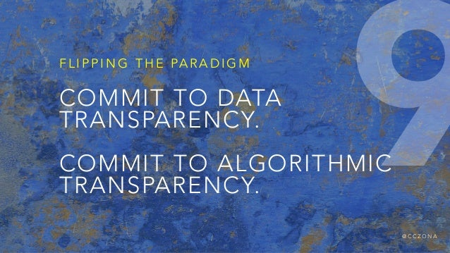@ C C Z O N A COMMIT TO DATA TRANSPARENCY. COMMIT TO ALGORITHMIC TRANSPARENCY. F L I P P I N G T H E PA R A D I G M 9