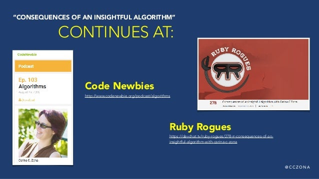"@ C C Z O N A Code Newbies http://www.codenewbie.org/podcast/algorithms ""CONSEQUENCES OF AN INSIGHTFUL ALGORITHM"" CONTINUE..."