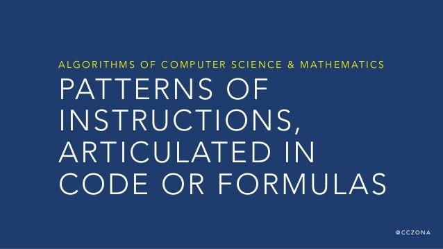 @ C C Z O N A PATTERNS OF INSTRUCTIONS, ARTICULATED IN CODE OR FORMULAS A L G O R I T H M S O F C O M P U T E R S C I E N ...