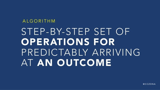 @ C C Z O N A STEP-BY-STEP SET OF OPERATIONS FOR  PREDICTABLY ARRIVING AT AN OUTCOME A L G O R I T H M