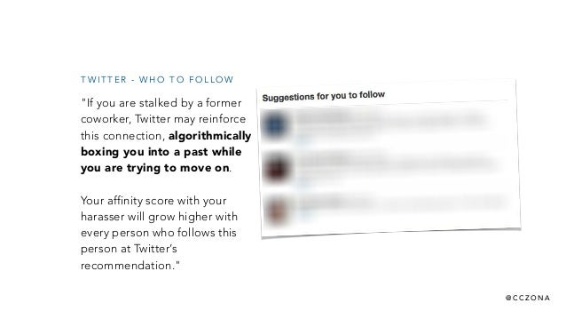 "@ C C Z O N A ""If you are stalked by a former coworker, Twitter may reinforce this connection, algorithmically boxing you ..."