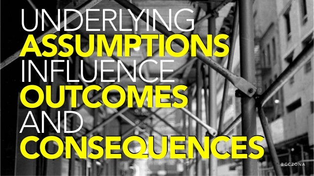 @ C C Z O N A UNDERLYING ASSUMPTIONS INFLUENCE OUTCOMES AND CONSEQUENCES @ C C Z O N A
