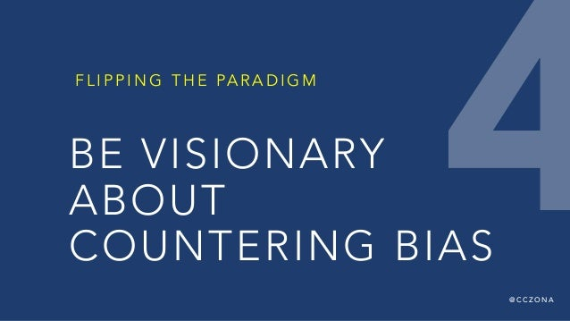 @ C C Z O N A BE VISIONARY ABOUT COUNTERING BIAS F L I P P I N G T H E PA R A D I G M 4