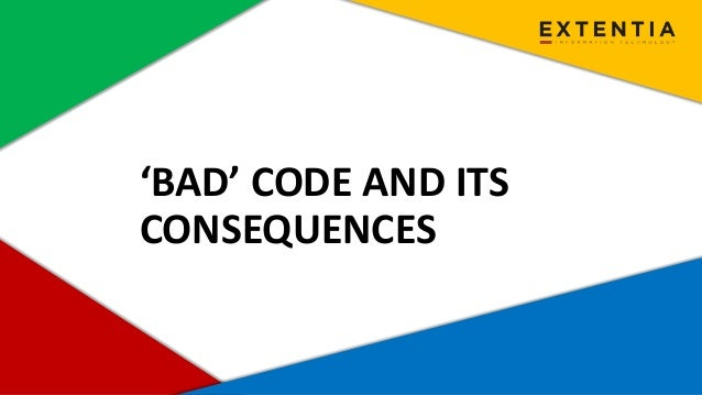 www.extentia.com | Confidential 'BAD' CODE AND ITS CONSEQUENCES