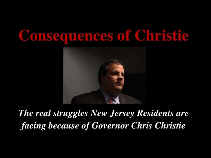 Consequences of Christie<br />The real struggles New Jersey Residents are <br />facing because of Governor Chris Christie<...