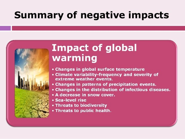 negative effects global warming The planet is warming, from north pole to south pole since 1906, the global average surface temperature has increased between 11 and 16 degrees fahrenheit (06 to 09 degrees celsius)–even.