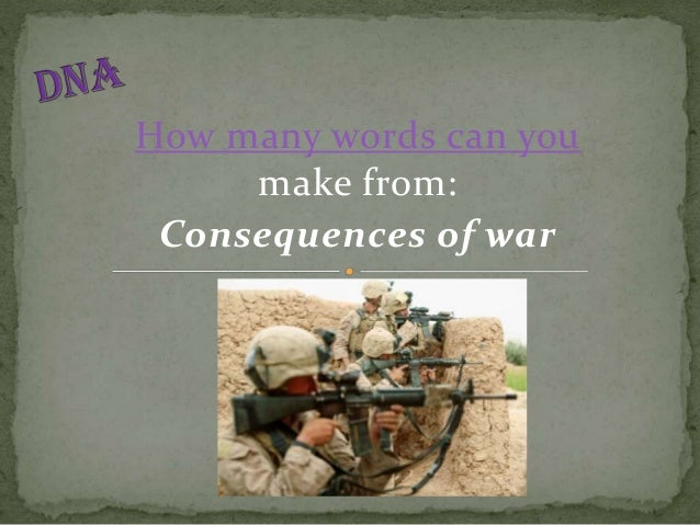 How many words can you make from: Consequences of war