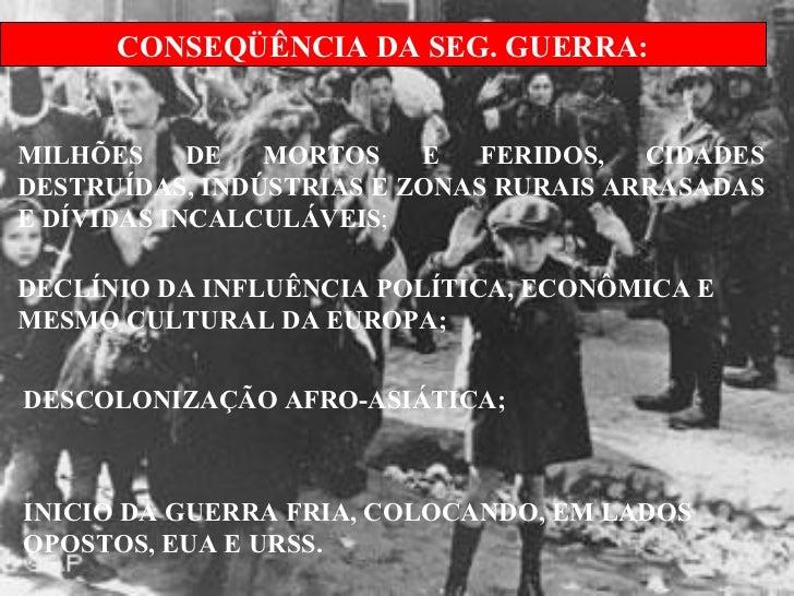 DESCOLONIZAÇÃO AFRO-ASIÁTICA; CONSEQÜÊNCIA DA SEG. GUERRA: MILHÕES DE MORTOS E FERIDOS, CIDADES DESTRUÍDAS, INDÚSTRIAS E Z...