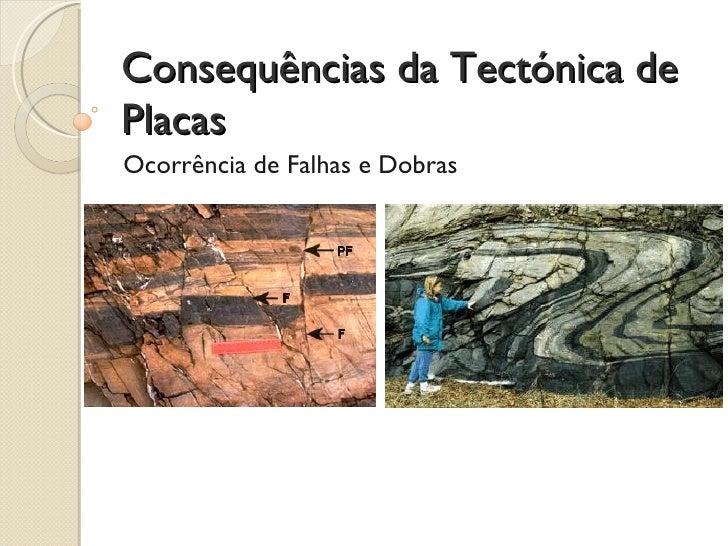 Consequências da Tectónica de Placas Ocorrência de Falhas e Dobras
