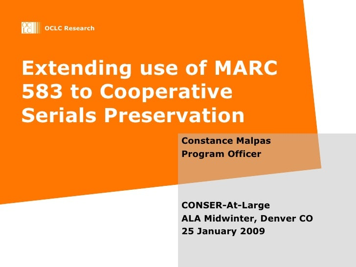 Extending use of MARC 583 to Cooperative Serials Preservation Constance Malpas Program Officer CONSER-At-Large ALA Midwint...