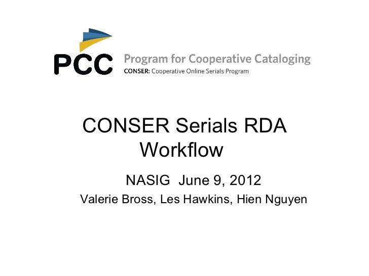 CONSER Serials RDA    Workflow       NASIG June 9, 2012Valerie Bross, Les Hawkins, Hien Nguyen