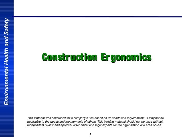 Environmental Health and Safety  Constr uction Ergonomics  This material was developed for a company's use based on its ne...