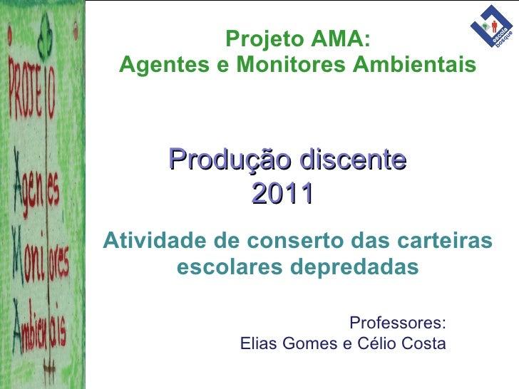 Projeto AMA: Agentes e Monitores Ambientais <ul><li>Atividade de conserto das carteiras escolares depredadas </li></ul>Pro...