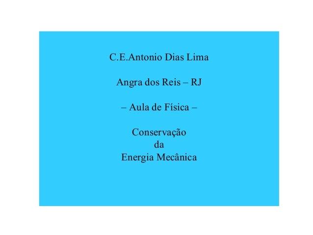 C.E.Antonio Dias Lima Angra dos Reis – RJ – Aula de Física – Conservação da Energia Mecânica