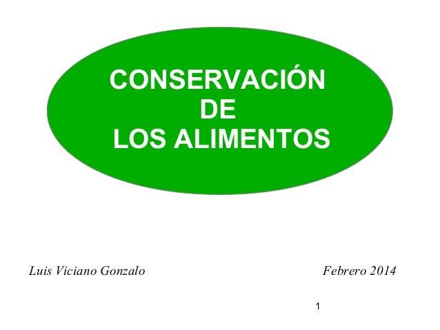 CONSERVACIÓN DE LOS ALIMENTOS  Luis Viciano Gonzalo  Febrero 2014 1