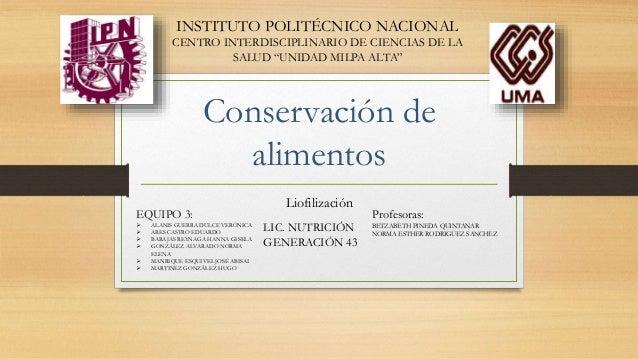 """Conservación de alimentos Liofilización INSTITUTO POLITÉCNICO NACIONAL CENTRO INTERDISCIPLINARIO DE CIENCIAS DE LA SALUD """"..."""