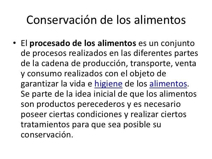 Conservación de los alimentos<br />El procesado de los alimentos es un conjunto de procesos realizados en las diferentes p...