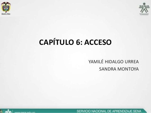 CAPÍTULO 6: ACCESO            YAMILÉ HIDALGO URREA                SANDRA MONTOYA