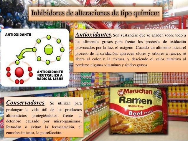 Inhibidores de alteraciones de tipo químico: Antioxidantes: Son sustancias que se añaden sobre todo a los alimentos grasos...