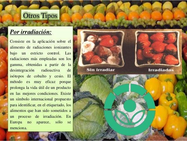 Por irradiación: Consiste en la aplicación sobre el alimento de radiaciones ionizantes bajo un estricto control. Las radia...