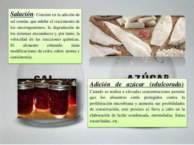 Salación: Consiste en la adición de sal común, que inhibe el crecimiento de los microrganismos, la degradación de los sist...