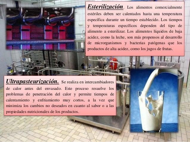 Esterilización. Los alimentos comercialmente estériles deben ser calentados hasta una temperatura específica durante un ti...