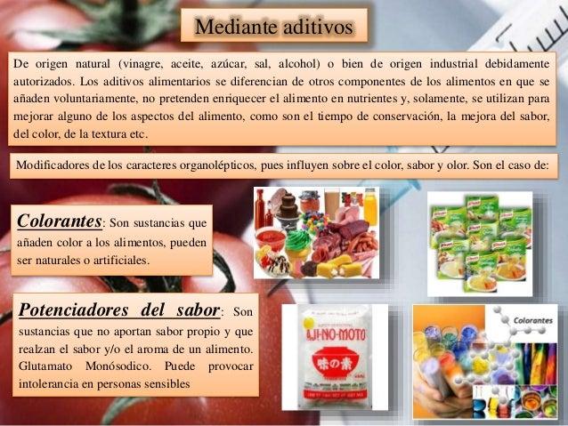 De origen natural (vinagre, aceite, azúcar, sal, alcohol) o bien de origen industrial debidamente autorizados. Los aditivo...