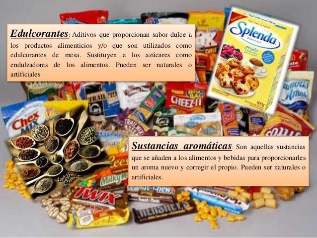 Edulcorantes: Aditivos que proporcionan sabor dulce a los productos alimenticios y/o que son utilizados como edulcorantes ...