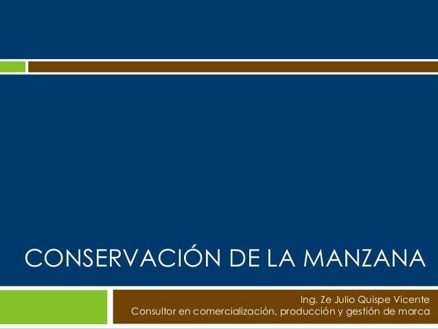 CONSERVACIÓN DE LA MANZANA                                         Ing. Ze Julio Quispe Vicente      Consultor en comercia...