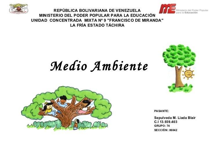 Medio Ambiente  REPÚBLICA BOLIVARIANA DE VENEZUELA MINISTERIO DEL PODER POPULAR PARA LA EDUCACIÓN UNIDAD  CONCENTRADA  MIX...