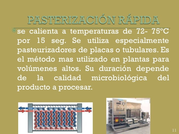 <ul><li>se calienta a temperaturas de 72- 75ºC por 15 seg. Se utiliza especialmente pasteurizadores de placas o tubulares....