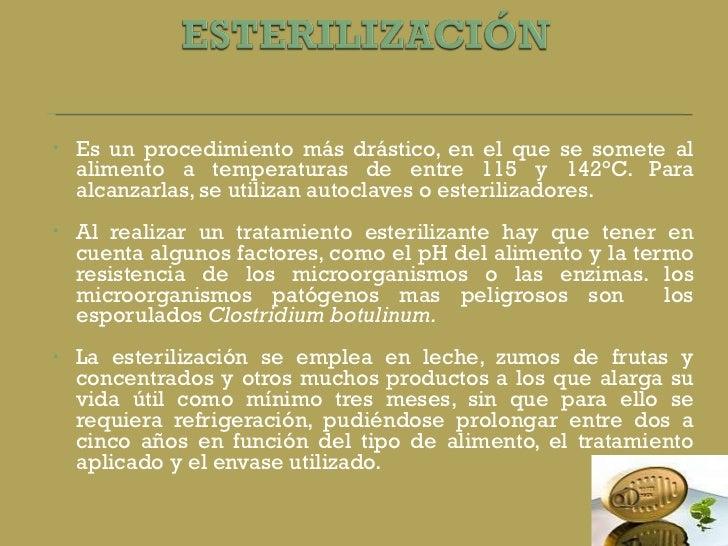 <ul><li>Es un procedimiento más drástico, en el que se somete al alimento a temperaturas de entre 115 y 142°C. Para alcanz...