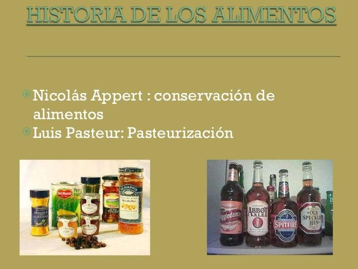 <ul><li>Nicolás Appert : conservación de alimentos </li></ul><ul><li>Luis Pasteur: Pasteurización  </li></ul>