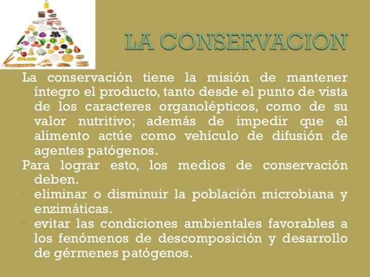 <ul><li>La conservación tiene la misión de mantener íntegro el producto, tanto desde el punto de vista de los caracteres o...