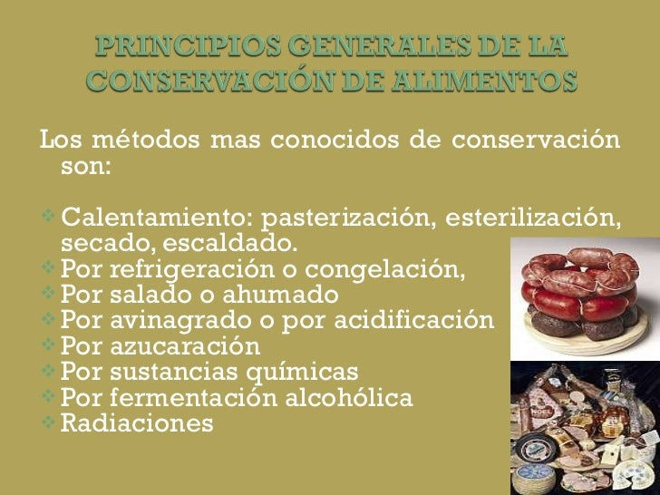 <ul><li>Los métodos mas conocidos de conservación son:  </li></ul><ul><li>Calentamiento: pasterización, esterilización, se...