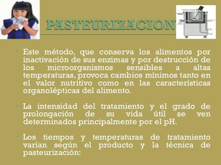 <ul><li> </li></ul><ul><li>Este método, que conserva los alimentos por inactivación de sus enzimas y por destrucción de l...