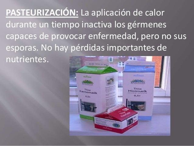ESTERILIZACIÓN: Libera los alimentos de gérmenes y esporas. Se aplica en el producto una temperatura que ronda los 115 gra...