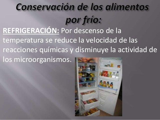 CONGELACIÓN: Se aplican temperaturas inferiores a 0 grados y parte del agua del alimento se convierte en hielo. La tempera...