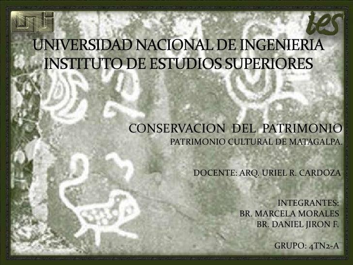 UNIVERSIDAD NACIONAL DE INGENIERIAINSTITUTO DE ESTUDIOS SUPERIORES<br />CONSERVACION  DEL  PATRIMONIO<br />PATRIMONIO CULT...
