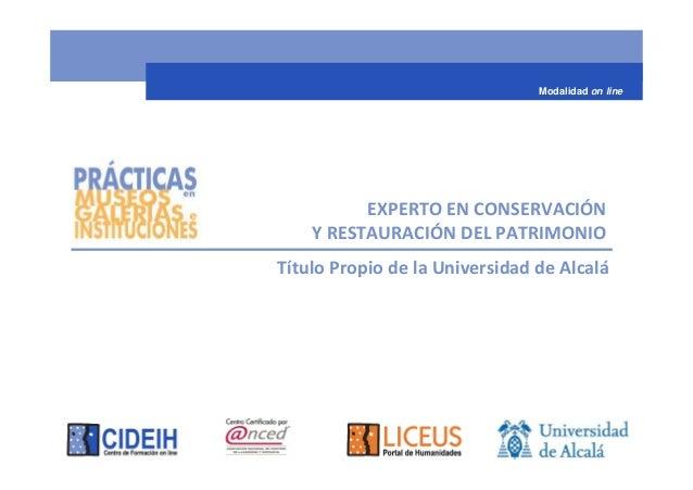 Modalidad on line          EXPERTO EN CONSERVACIÓN    Y RESTAURACIÓN DEL PATRIMONIOTítulo Propio de la Universidad de Alcalá
