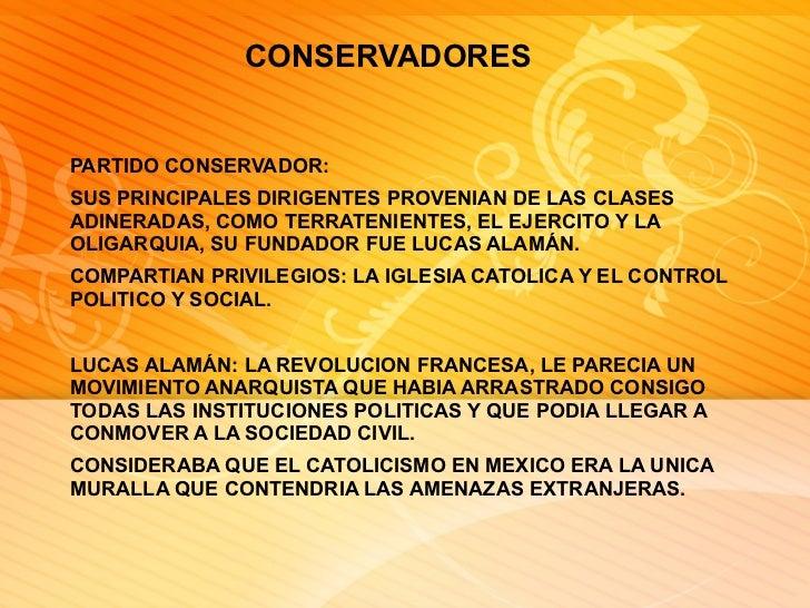 CONSERVADORES  PARTIDO CONSERVADOR: SUS PRINCIPALES DIRIGENTES PROVENIAN DE LAS CLASES ADINERADAS, COMO TERRATENIENTES, EL...