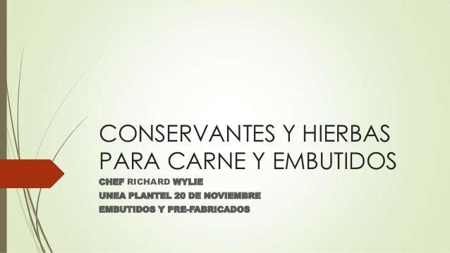 CONSERVANTES Y HIERBAS PARA CARNE Y EMBUTIDOS CHEF RICHARD WYLIE UNEA PLANTEL 20 DE NOVIEMBRE EMBUTIDOS Y PRE-FABRICADOS