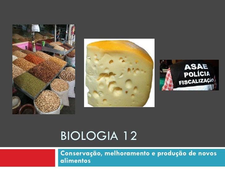 BIOLOGIA 12 Conservação, melhoramento e produção de novos alimentos