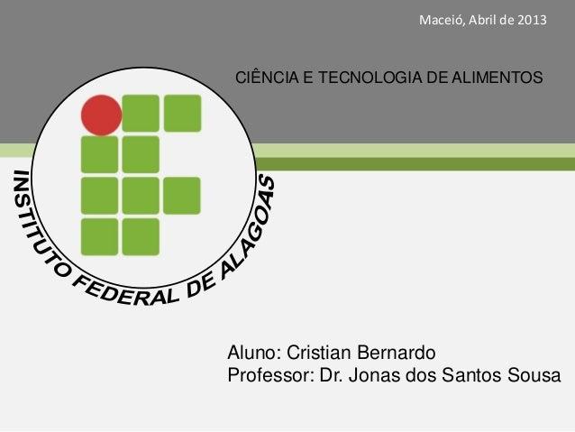 INSTITUTO FEDERAL DE ALAGOAS CAMPUS MACEIÓ CIÊNCIA E TECNOLOGIA EM ALIMENTOS CIÊNCIA E TECNOLOGIA DE ALIMENTOS Maceió, Abr...