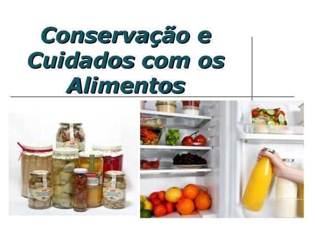 Conservação eConservação e Cuidados com osCuidados com os AlimentosAlimentos