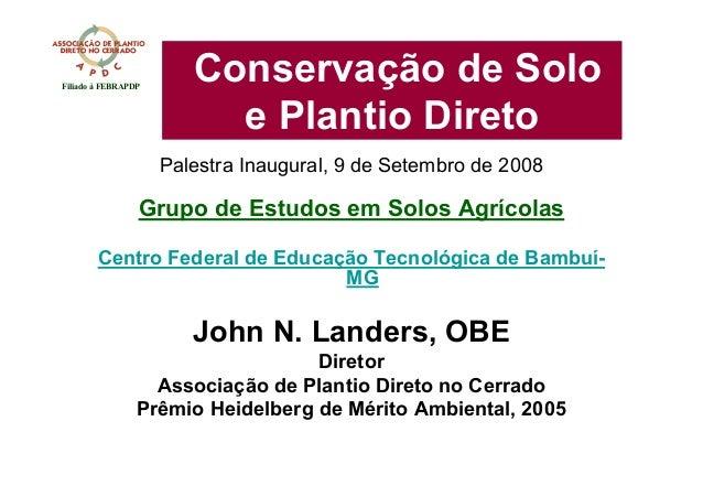 Conservação de Soloe Plantio DiretoPalestra Inaugural, 9 de Setembro de 2008Grupo de Estudos em Solos AgrícolasCentro Fede...