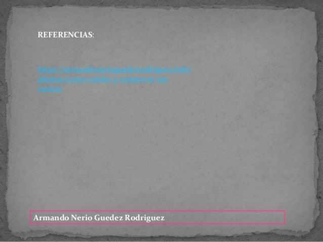 REFERENCIAS: Armando Nerio Guedez Rodriguez https://armandonerioguedezrodriguez.info/ plantas/como-cuidar-y-conservar-un- ...