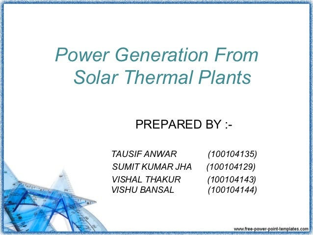 Power Generation From Solar Thermal Plants         PREPARED BY :-     TAUSIF ANWAR      (100104135)     SUMIT KUMAR JHA   ...